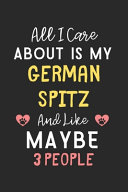 All I Care about is My German Spitz and Like Maybe 3 People