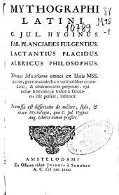 Mythographi latini: C. Jul. Hyginus. Fab. Planciades Fulgentius. Lactantius Placidus. Albricus, philosophus
