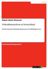 Föderalismusreform in Deutschland: Erweiterung der Bundeskompetenzen im Bildungswesen