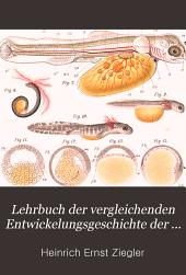 Lehrbuch der vergleichenden Entwickelungsgeschichte der niederen Wirbeltiere: in systematischer Reihenfolge und mit Berücksichtigung der experimentellen Embryologie