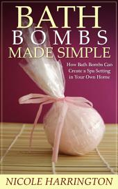 Bath Bombs Made Simple: How Bath Bombs Can Create a Spa Setting in Your Own Home