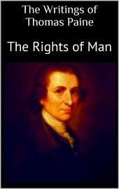 The Writings of Thomas Paine: The Rights of Man