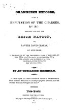 Orangeism Exposed, with a Refutation of the Charges, &c. &c: Brought Against the Irish Nation, by Lawyer David Graham, of New York, in His Defence of the Orangemen, Tried in this City, on the 13th and 14th Days of September, 1824, for Assault and Battery on a Poor Irishman, on the Twelfth Day of July, 1824