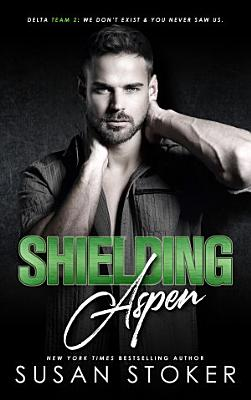 Shielding Aspen: A Special Forces Military Romantic Suspense
