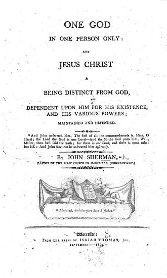 One God in One Person only  and Jesus Christ a being distinct from God  etc PDF