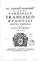 All'eminentiss.mo e reverendiss.mo signor cardinale Francesco Buonvisi eletto vescovo di Lucca sua patria Canzone