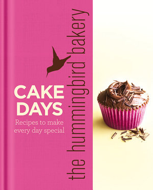 The Hummingbird Bakery Cake Days  Recipes to make every day special