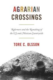 Agrarian Crossings: Reformers and the Remaking of the US and Mexican Countryside