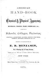 American Hand-book of Chemical & Physical Apparatus, Minerals, Fossils, Rare Chemicals, Etc: For the Use of Schools, Colleges, Factories, Hospitals, Laboratories, Assayers, Dentists, Perfumers, Chemists, Druggists, Physicians, &c., &c