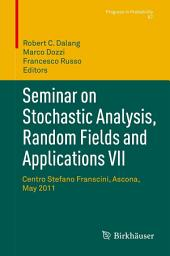 Seminar on Stochastic Analysis, Random Fields and Applications VII: Centro Stefano Franscini, Ascona, May 2011