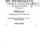 De Numismate Census, A Pharisaeis In Quaestionem Vocato: Dissertatio Theologistorica Marquardi Freheri, M. F. Consiliarii Palatini
