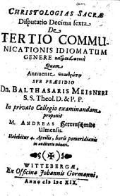 Christologias Sacrae Disputatio Decima sexta De Tertio Communicationis Idiomatum Genere ...