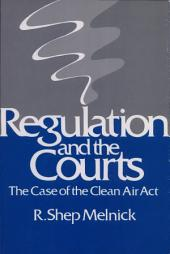 Regulation and the Courts: The Case of the Clean Air Act