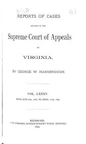 Reports of Cases in the Supreme Court of Appeals of Virginia: Volume 85