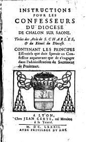Instructions pour les confesseurs du diocèse de Châlon sur Saône. Tirées des avis de Saint Charles, et du Rituel du Diocèse...[avec une ordonnance de l'Evêque de Châlon sur Saône]