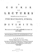 A Course of Lectures on the Principal Subjects in Pneumatology, Ethics and Divinity: With References to the Most Considerable Authors on Each Subject, Part 4