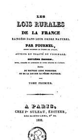 Les Lois rurales de la France rangées dans leur ordre naturel: suivies du nouveau Code forestier et de la loi sur la pêche fluviale, Volume1