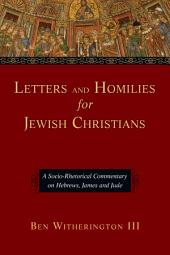 Letters and Homilies for Jewish Christians: A Socio-Rhetorical Commentary on Hebrews, James and Jude