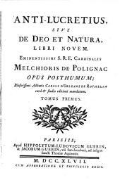 Anti-Lucretius, sive, De Deo et natura, libri novem: Eminentissimi S.R.E. cardinalis Melchioris de Polignac opus posthumum, Volumes 1-2