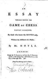 An Essay Towards Making the Game of Chess Easily Learned: ... By Mr. Hoyle, Volume 11