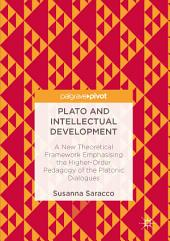 Plato and Intellectual Development: A New Theoretical Framework Emphasising the Higher-Order Pedagogy of the Platonic Dialogues