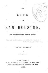 The Life of Sam Houston: (The Only Authentic Memoir of Him Ever Published)