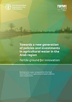Towards a new generation of policies and investments in agricultural water in the Arab region PDF