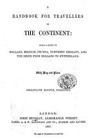 A Hand Book for Travellers on the Continent  being a guide through Holland  Belgium  Prussia  and Northern Germany  and along the Rhine  from Holland to Switzerland     By John Murray III  With an index map PDF