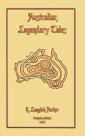 AUSTRALIAN LEGENDARY TALES: Folklore and tales from Australia's Aborigine People