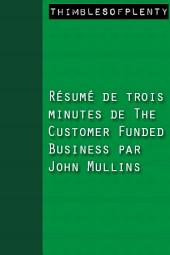 Résumé de 3 minutes du livre The Customer Funded Business de John Mullins