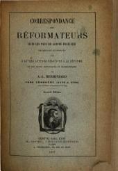 Correspondance des réformateurs dans les pays de langue française: recucillie et publiée avec d'autres lettres relatives à la réforme et des notes historiques et biographiques, Volume3