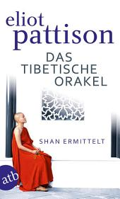 Das tibetische Orakel: Shan ermittelt. Roman