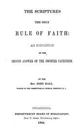 The Scriptures the Only Rule of Faith: An Exposition of the Second Answer of the Shorter Catechism