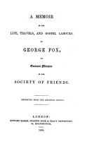 A Memoir of The  Life Travels and Gospels Labours of George Fox an Exminister of the Society of Friends  Repr  from the American Ed PDF
