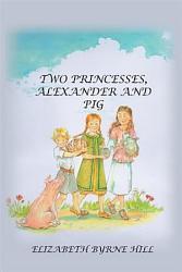 Two Princesses  Alexander and Pig PDF
