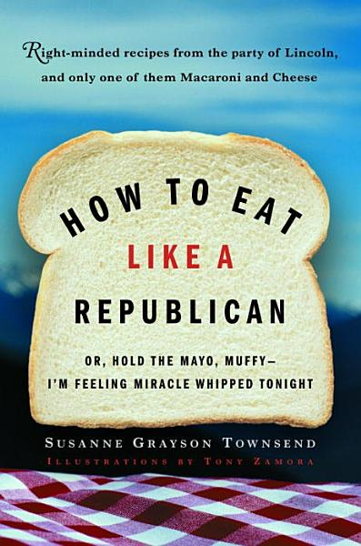 Download How to Eat Like a Republican Book