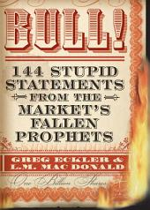 Bull!: 144 Stupid Statements from the Market's Fallen Prophets