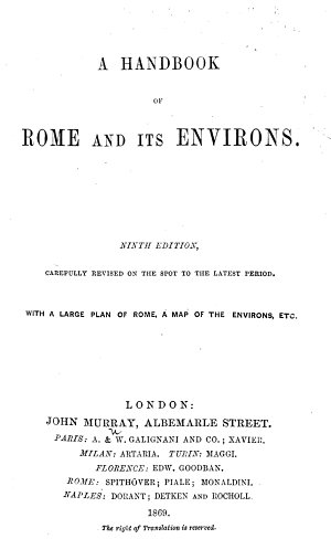 A Handbook of Rome and its Environs  forming part II  of the Handbook for Travellers in Central Italy  Fifth edition of the work originally written by Octavian Blewitt   carefully revised on the spot  and considerably enlarged  etc