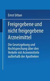 Freigegebene und nicht freigegebene Arzneimittel: Die Gesetzgebung und Rechtsprechung über den Verkehr mit Arzneimitteln außerhalb der Apotheken, Ausgabe 7