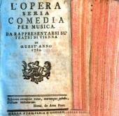 L'opera seria: comedia per musica. Da rappresentarsi su'teatri di Vienna in quest'anno 1769