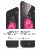 A Newbies Guide to IPhone 6 and IPhone 6 Plus PDF