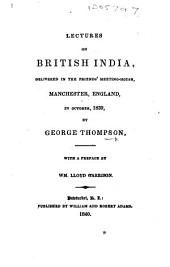 Lectures on British India, delivered in the Friends' Meeting-House, Manchester ... With a preface by W. L. Garrison