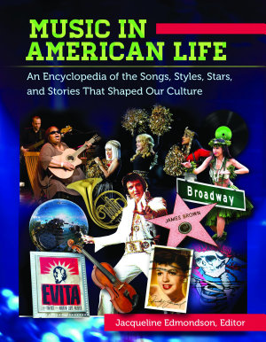Music in American Life  An Encyclopedia of the Songs  Styles  Stars  and Stories that Shaped our Culture  4 volumes