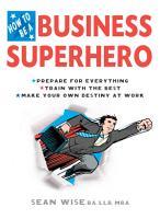 How to Be a Business Superhero PDF