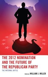 The 2012 Nomination and the Future of the Republican Party: The Internal Battle