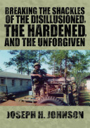 Download Breaking the Shackles of the Disillusioned  the Hardened  and the Unforgiven Book