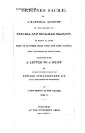 Origines sacrae, or, A rational account of the grounds of natural and revealed religion ... together with a letter to a Deist: Volume 1