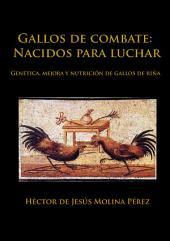 Gallos de combate: Nacidos para luchar: Genética, mejora y nutrición de gallos de riña