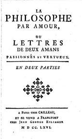 La Philosophe Par Amour, Ou Lettres De Deux Amans Passionnés Et Vertueux: 1