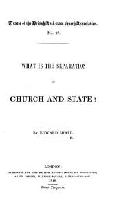 What is the Separation of Church and State? (Third of a series of lectures delivered at the City of London Literary Institution, in the spring of 1848.).